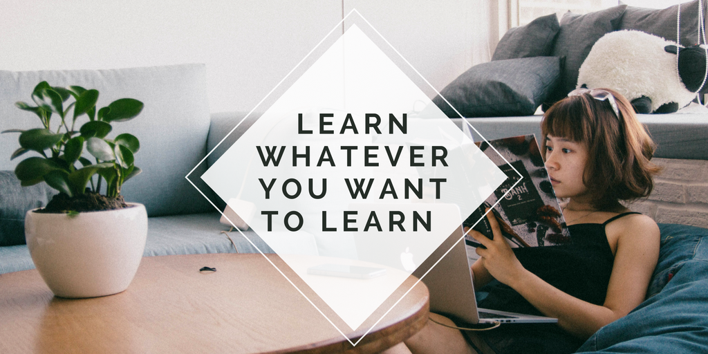 Learn whatever you want to learn